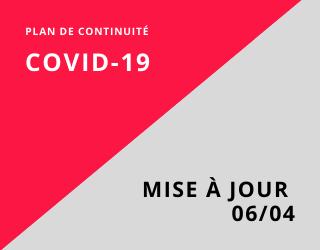 MISE À JOUR DU 06/04 – PLAN DE CONTINUITÉ – COVID-19